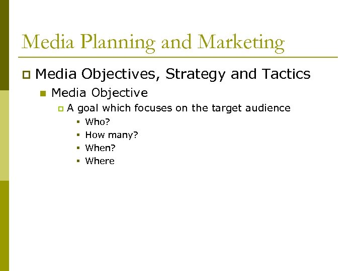 Media Planning and Marketing p Media Objectives, Strategy and Tactics n Media Objective p