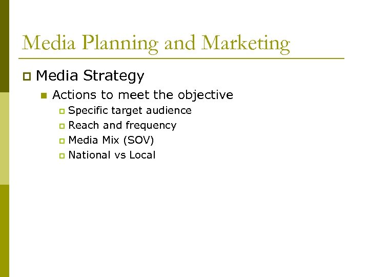 Media Planning and Marketing p Media Strategy n Actions to meet the objective Specific
