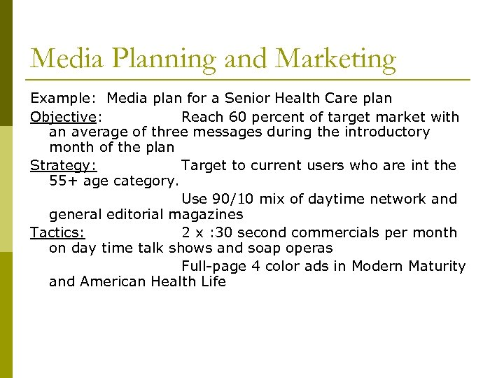 Media Planning and Marketing Example: Media plan for a Senior Health Care plan Objective: