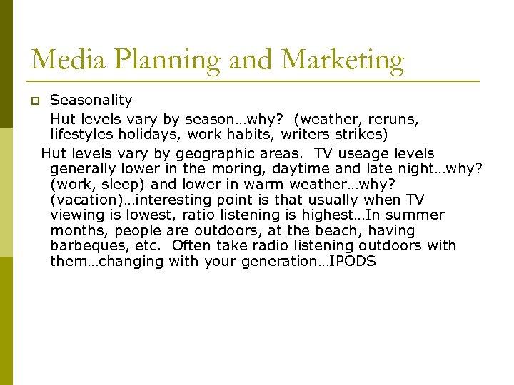 Media Planning and Marketing p Seasonality Hut levels vary by season…why? (weather, reruns, lifestyles