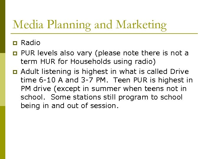 Media Planning and Marketing p p p Radio PUR levels also vary (please note