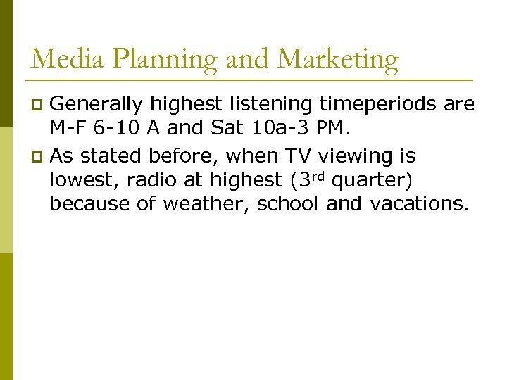 Media Planning and Marketing Generally highest listening timeperiods are M-F 6 -10 A and