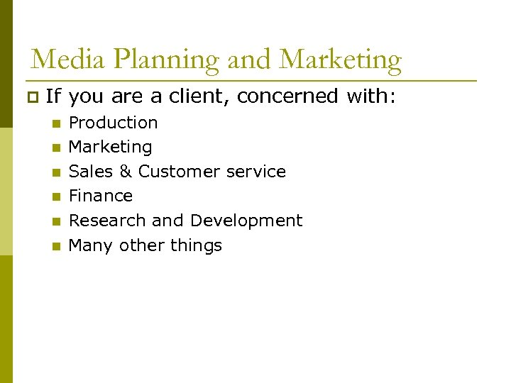 Media Planning and Marketing p If you are a client, concerned with: n n