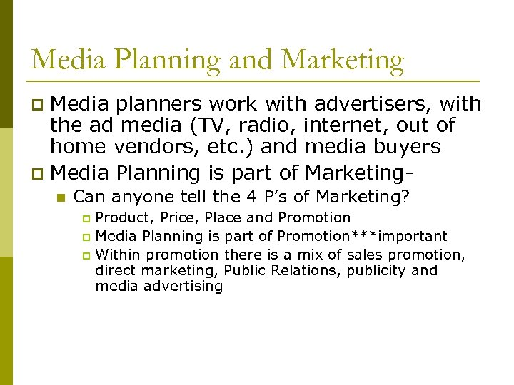 Media Planning and Marketing Media planners work with advertisers, with the ad media (TV,