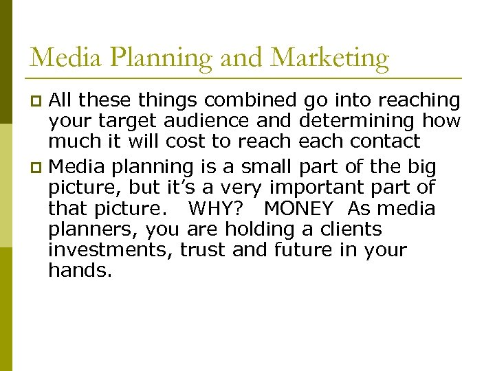 Media Planning and Marketing All these things combined go into reaching your target audience