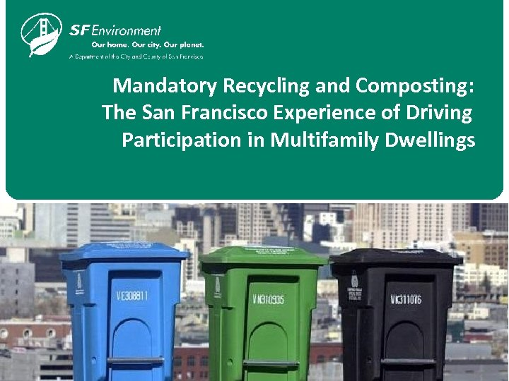 Mandatory Recycling and Composting: The San Francisco Experience of Driving Participation in Multifamily Dwellings