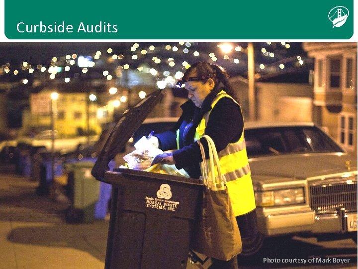 Curbside Audits Photo courtesy of Ines Belli Photo courtesy of Mark Boyer