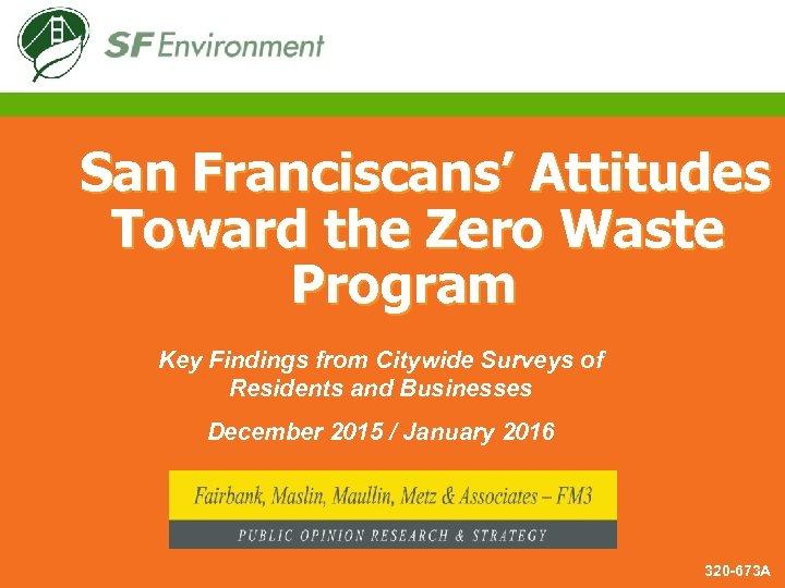 San Franciscans' Attitudes Toward the Zero Waste Program Key Findings from Citywide Surveys of
