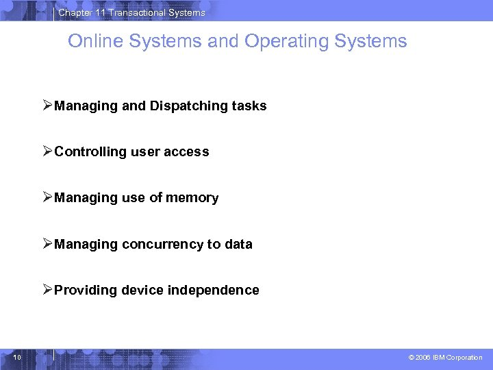 Chapter 11 Transactional Systems Online Systems and Operating Systems ØManaging and Dispatching tasks ØControlling
