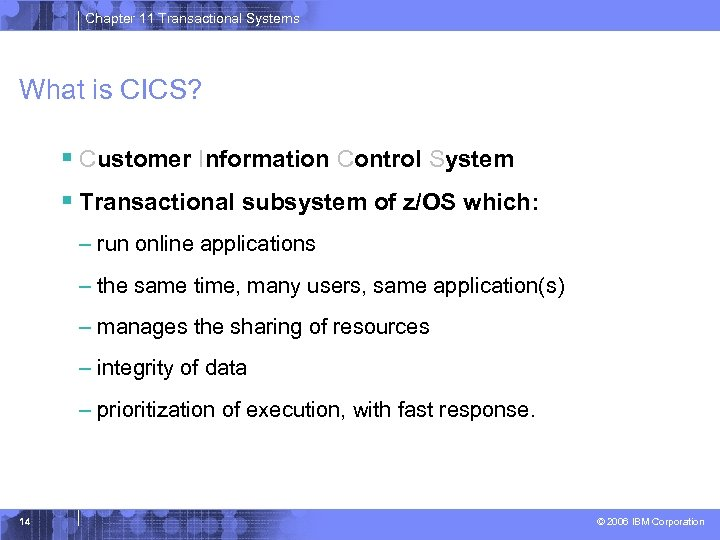 Chapter 11 Transactional Systems What is CICS? § Customer Information Control System § Transactional