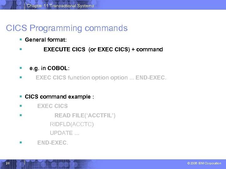 Chapter 11 Transactional Systems CICS Programming commands § General format: § EXECUTE CICS (or