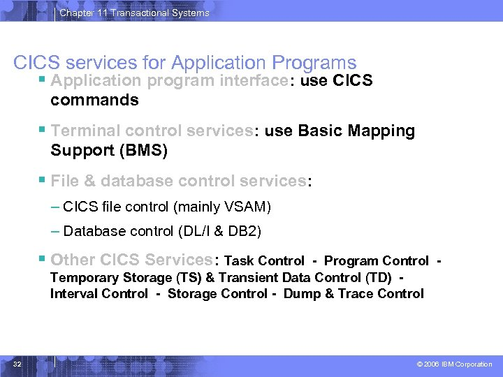 Chapter 11 Transactional Systems CICS services for Application Programs § Application program interface: use