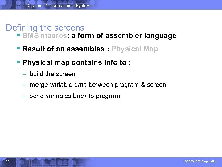 Chapter 11 Transactional Systems Defining the screens § BMS macros: a form of assembler