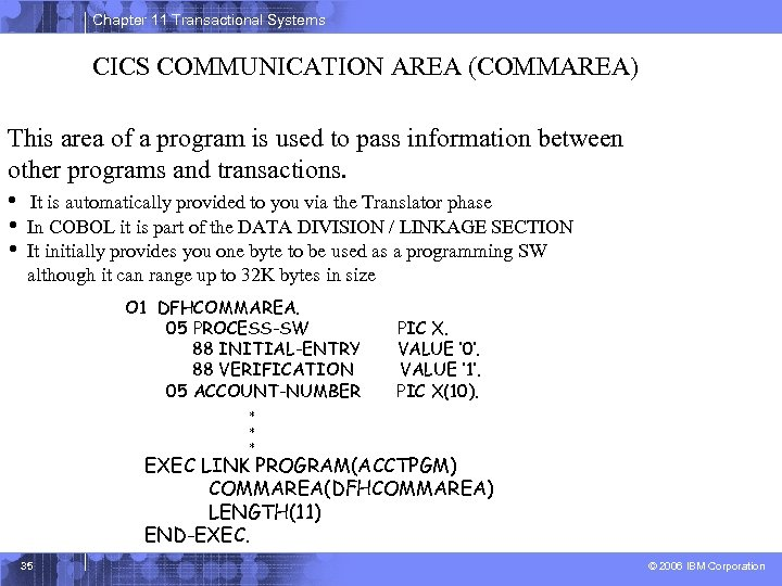 Chapter 11 Transactional Systems CICS COMMUNICATION AREA (COMMAREA) This area of a program is