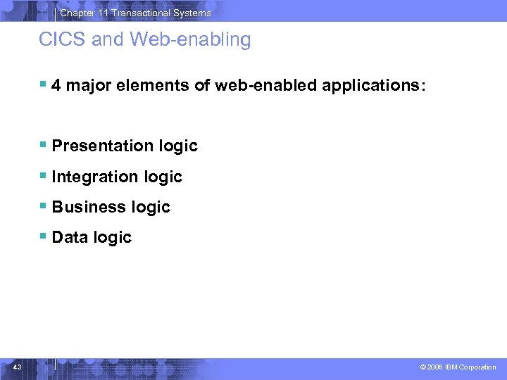 Chapter 11 Transactional Systems CICS and Web-enabling § 4 major elements of web-enabled applications:
