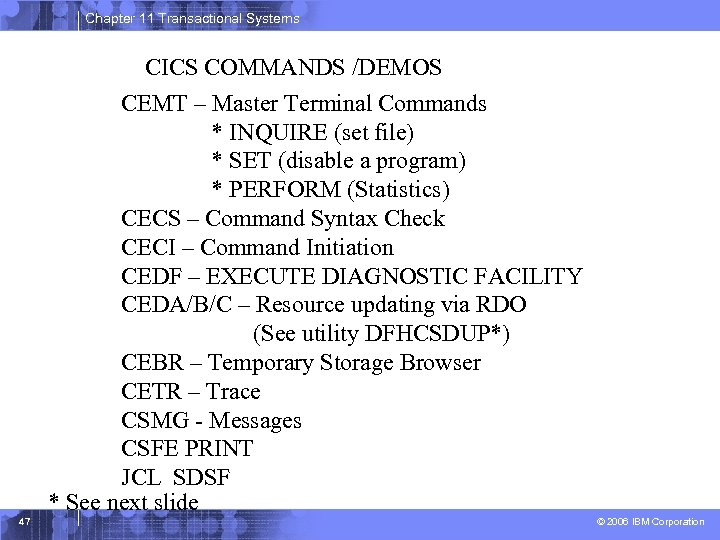 Chapter 11 Transactional Systems CICS COMMANDS /DEMOS CEMT – Master Terminal Commands * INQUIRE