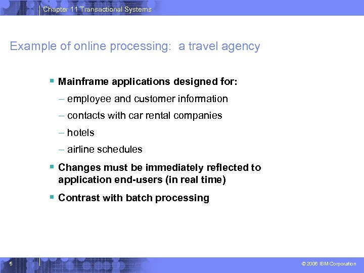 Chapter 11 Transactional Systems Example of online processing: a travel agency § Mainframe applications