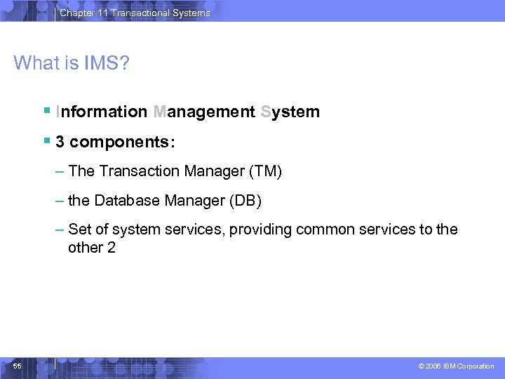 Chapter 11 Transactional Systems What is IMS? § Information Management System § 3 components: