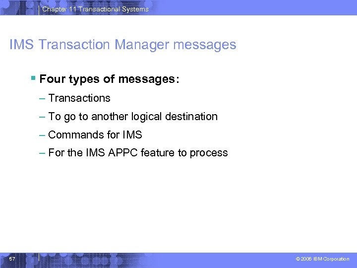 Chapter 11 Transactional Systems IMS Transaction Manager messages § Four types of messages: –