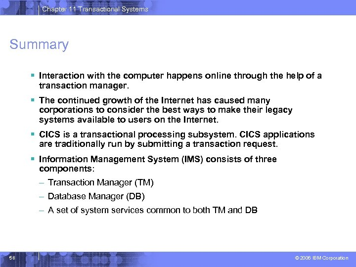 Chapter 11 Transactional Systems Summary § Interaction with the computer happens online through the