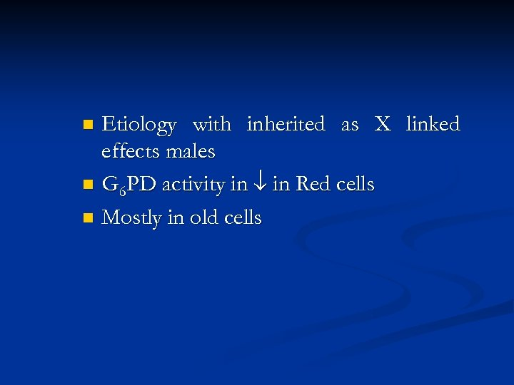Etiology with inherited as X linked effects males n G 6 PD activity in