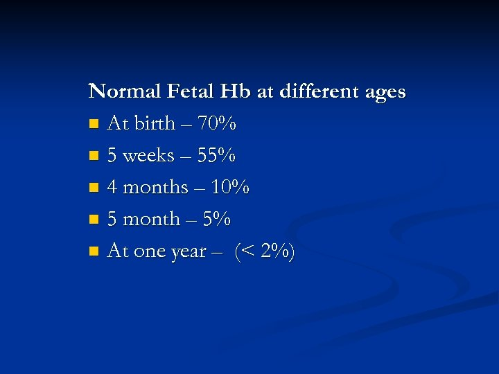 Normal Fetal Hb at different ages n At birth – 70% n 5 weeks