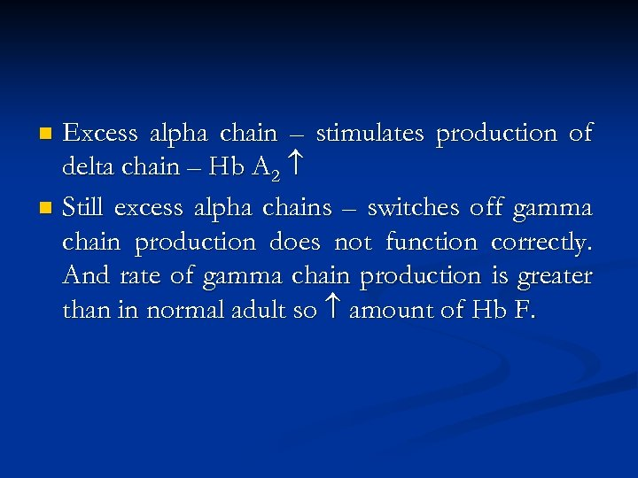 Excess alpha chain – stimulates production of delta chain – Hb A 2 n