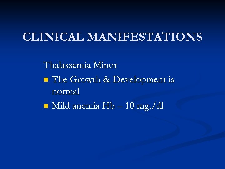 CLINICAL MANIFESTATIONS Thalassemia Minor n The Growth & Development is normal n Mild anemia