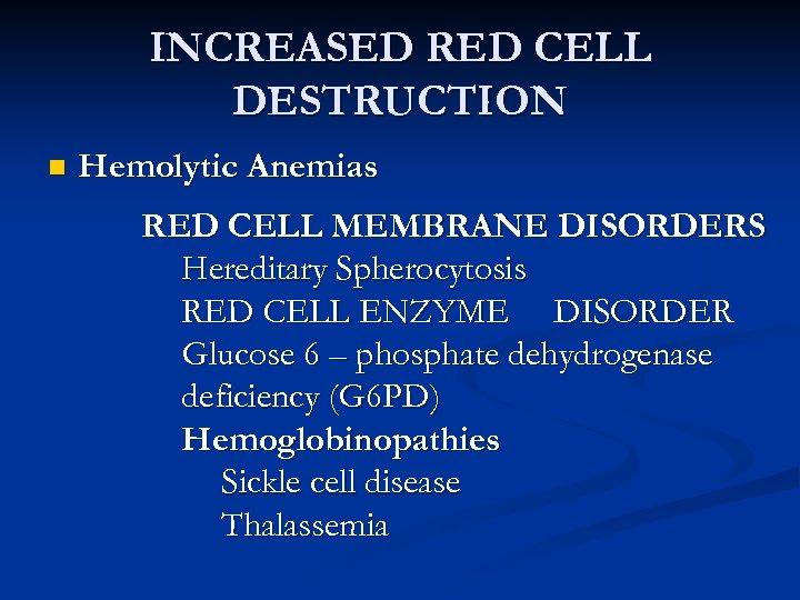 INCREASED RED CELL DESTRUCTION n Hemolytic Anemias RED CELL MEMBRANE DISORDERS Hereditary Spherocytosis RED