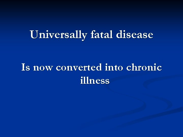 Universally fatal disease Is now converted into chronic illness