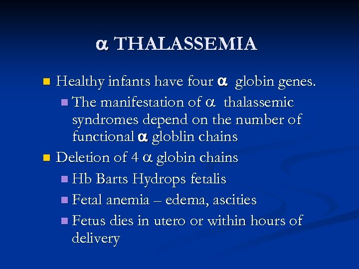 THALASSEMIA Healthy infants have four globin genes. n The manifestation of thalassemic syndromes