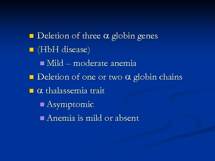 Deletion of three globin genes n (Hb. H disease) n Mild – moderate anemia