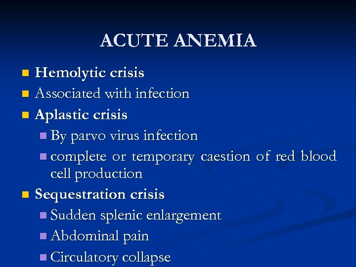 ACUTE ANEMIA Hemolytic crisis n Associated with infection n Aplastic crisis n By parvo