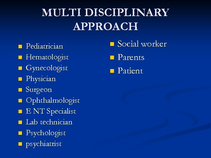 MULTI DISCIPLINARY APPROACH n n n n n Pediatrician Hematologist Gynecologist Physician Surgeon Ophthalmologist