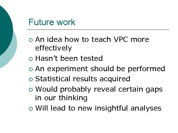 Future work An idea how to teach VPC more effectively ¡ Hasn't been tested