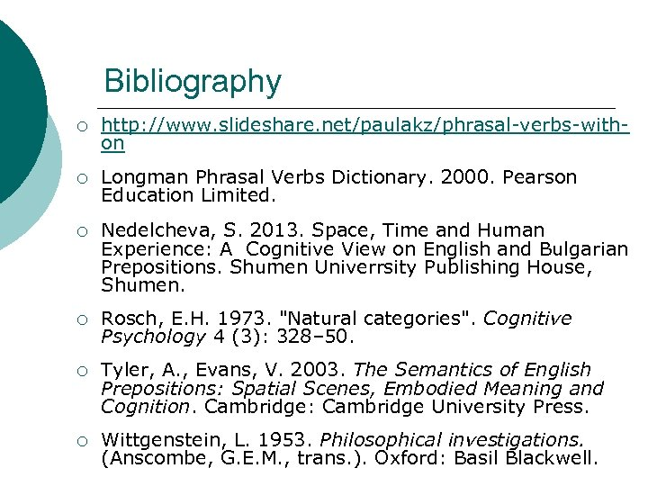 Bibliography ¡ http: //www. slideshare. net/paulakz/phrasal-verbs-withon ¡ Longman Phrasal Verbs Dictionary. 2000. Pearson Education