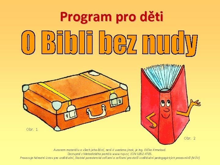 Program pro děti Obr. 1 Obr. 2 Autorem materiálu a všech jeho částí, není-li