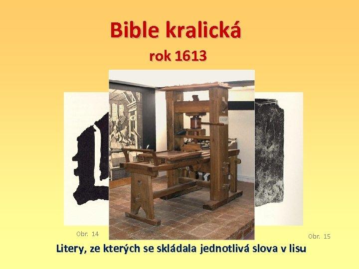 Bible kralická rok 1613 Obr. 14 Litery, ze kterých se skládala jednotlivá slova v