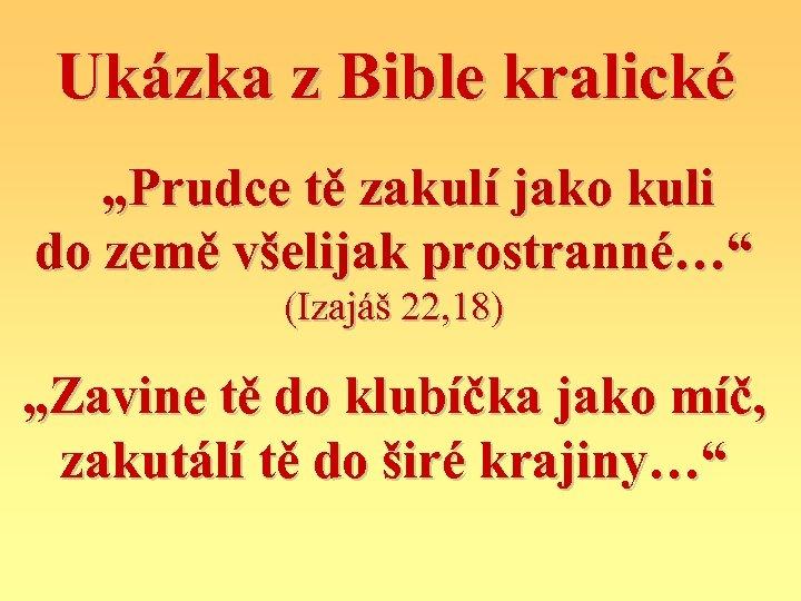 """Ukázka z Bible kralické """"Prudce tě zakulí jako kuli do země všelijak prostranné…"""" (Izajáš"""
