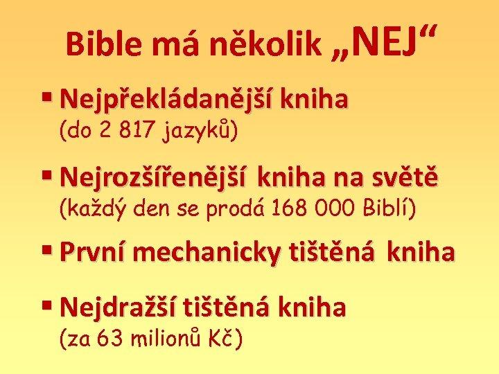 """Bible má několik """"NEJ"""" § Nejpřekládanější kniha (do 2 817 jazyků) § Nejrozšířenější kniha"""