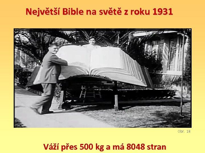 Největší Bible na světě z roku 1931 Obr. 18 Váží přes 500 kg a
