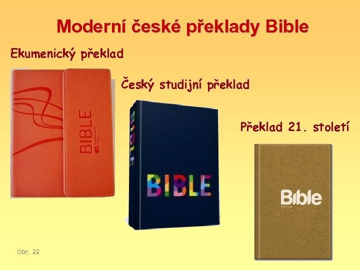 Moderní české překlady Bible Ekumenický překlad Český studijní překlad Překlad 21. století Obr. 22