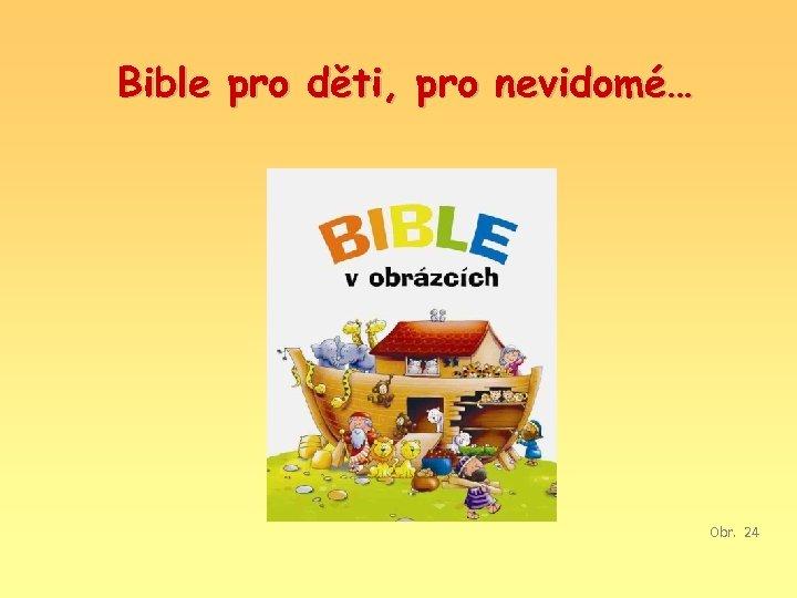 Bible pro děti, pro nevidomé… Obr. 24