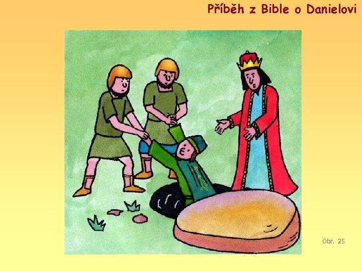 Příběh z Bible o Danielovi Obr. 25