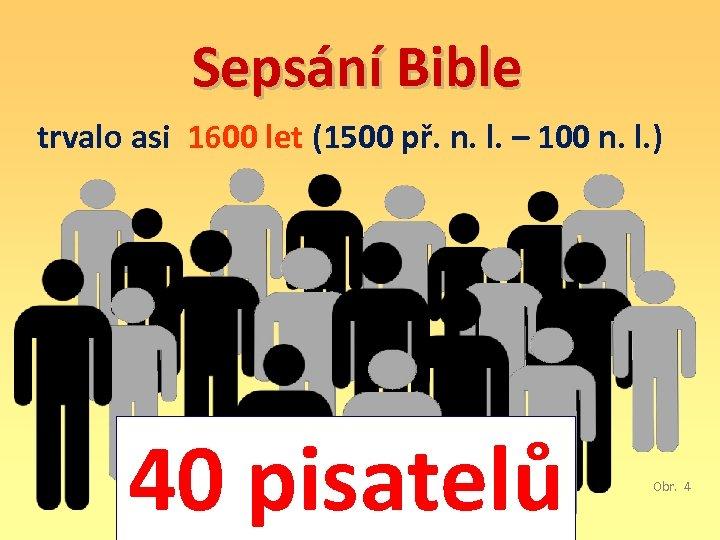 Sepsání Bible trvalo asi 1600 let (1500 př. n. l. – 100 n. l.