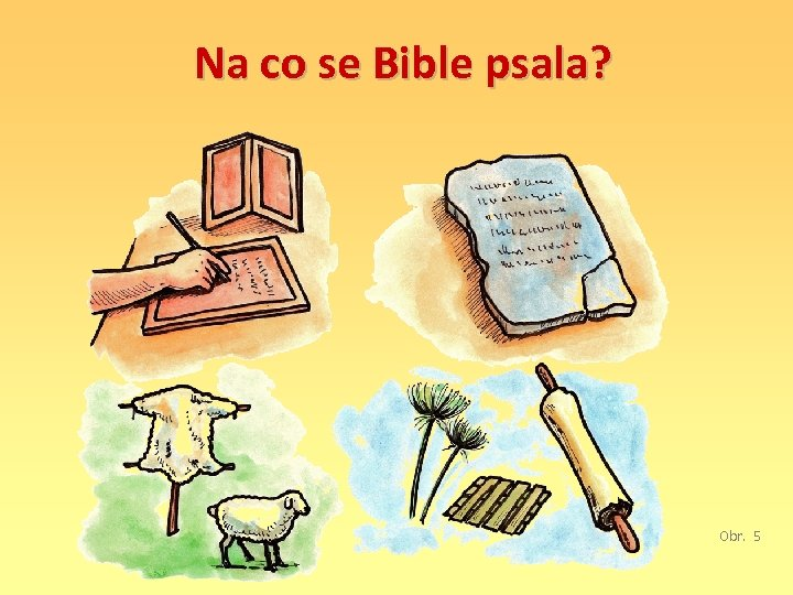 Na co se Bible psala? Obr. 5