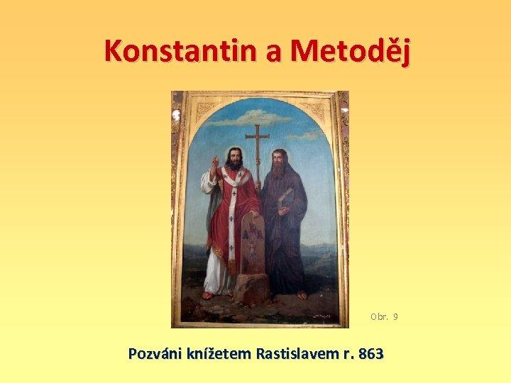 Konstantin a Metoděj Obr. 9 Pozváni knížetem Rastislavem r. 863