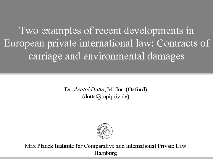 Two examples of recent developments in European private international law: Contracts of carriage and