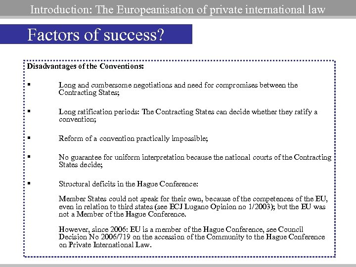 Europeanisation of Pr. Int'l Law Introduction: The Europeanisation of private international law Factors of