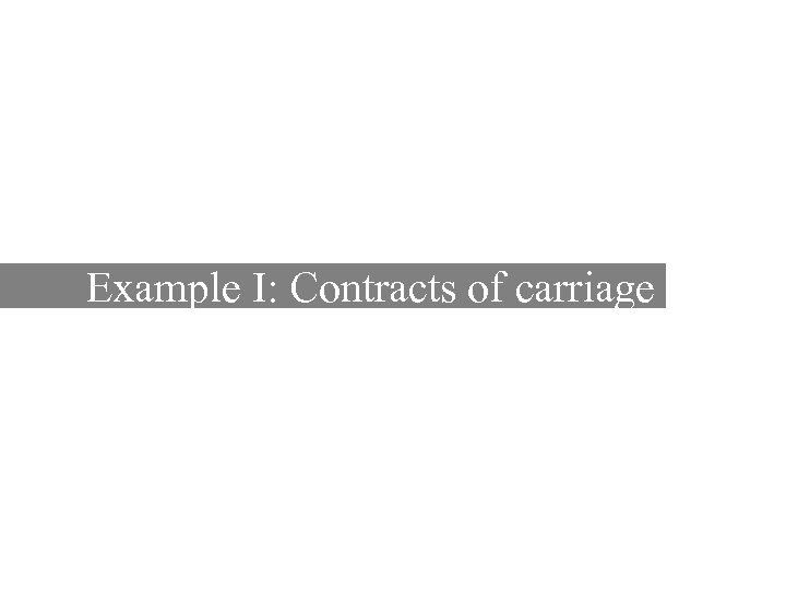 Example I: Contracts of carriage